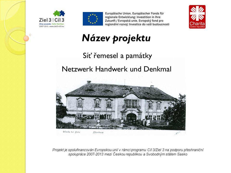Projekt je spolufinancován Evropskou unií v rámci programu Cíl 3/Ziel 3 na podporu přeshraniční spolupráce 2007-2013 mezi Českou republikou a Svobodným státem Sasko Název projektu Síť řemesel a památky Netzwerk Handwerk und Denkmal