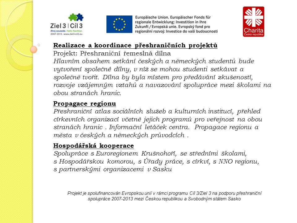 Projekt je spolufinancován Evropskou unií v rámci programu Cíl 3/Ziel 3 na podporu přeshraniční spolupráce 2007-2013 mezi Českou republikou a Svobodným státem Sasko Denní centrum pro zdravotně postižené - chráněné dílny Bude umístěno v jedné z přilehlých hospodářských budov.