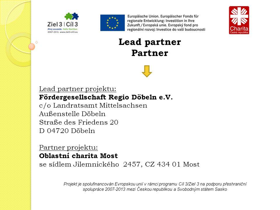 Projekt je spolufinancován Evropskou unií v rámci programu Cíl 3/Ziel 3 na podporu přeshraniční spolupráce 2007-2013 mezi Českou republikou a Svobodným státem Sasko Lead partner Partner Lead partner projektu: Fördergesellschaft Regio Döbeln e.V.