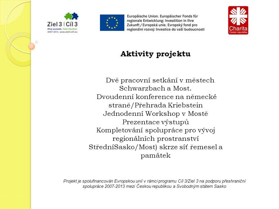 Projekt je spolufinancován Evropskou unií v rámci programu Cíl 3/Ziel 3 na podporu přeshraniční spolupráce 2007-2013 mezi Českou republikou a Svobodným státem Sasko Aktivity projektu Dvě pracovní setkání v městech Schwarzbach a Most.