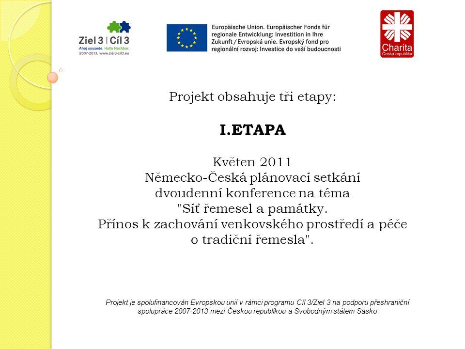 Projekt je spolufinancován Evropskou unií v rámci programu Cíl 3/Ziel 3 na podporu přeshraniční spolupráce 2007-2013 mezi Českou republikou a Svobodným státem Sasko Projekt obsahuje tři etapy: I.ETAPA Květen 2011 Německo-Česká plánovací setkání dvoudenní konference na téma Síť řemesel a památky.
