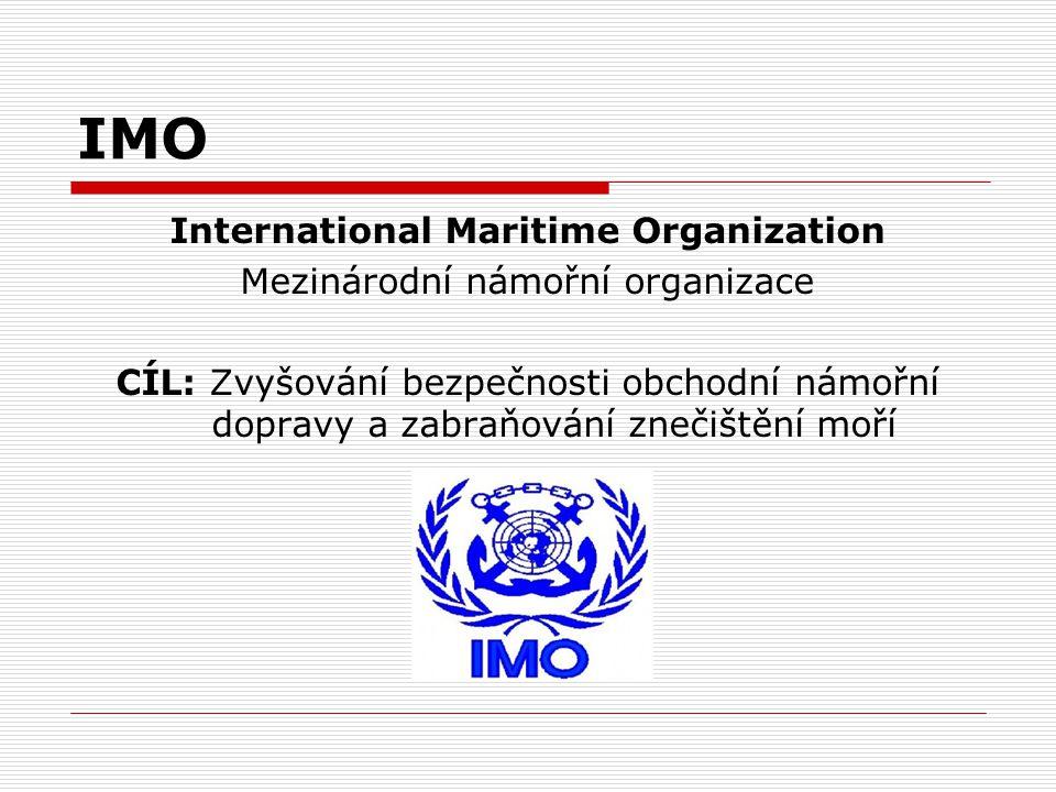 IMO International Maritime Organization Mezinárodní námořní organizace CÍL: Zvyšování bezpečnosti obchodní námořní dopravy a zabraňování znečištění mo