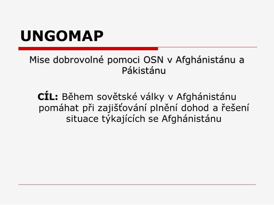 UNGOMAP Mise dobrovolné pomoci OSN v Afghánistánu a Pákistánu CÍL: CÍL: Během sovětské války v Afghánistánu pomáhat při zajišťování plnění dohod a řeš