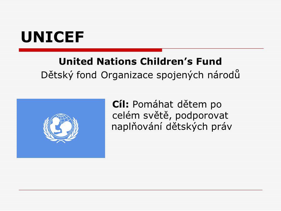 UNICEF United Nations Children's Fund Dětský fond Organizace spojených národů Cíl: Pomáhat dětem po celém světě, podporovat naplňování dětských práv