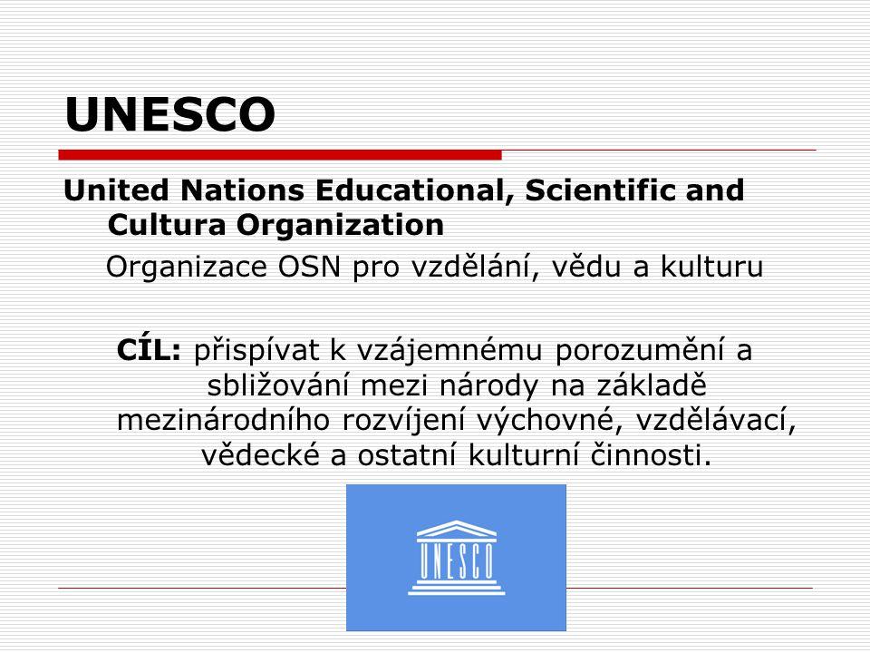 UNESCO United Nations Educational, Scientific and Cultura Organization Organizace OSN pro vzdělání, vědu a kulturu CÍL: přispívat k vzájemnému porozum