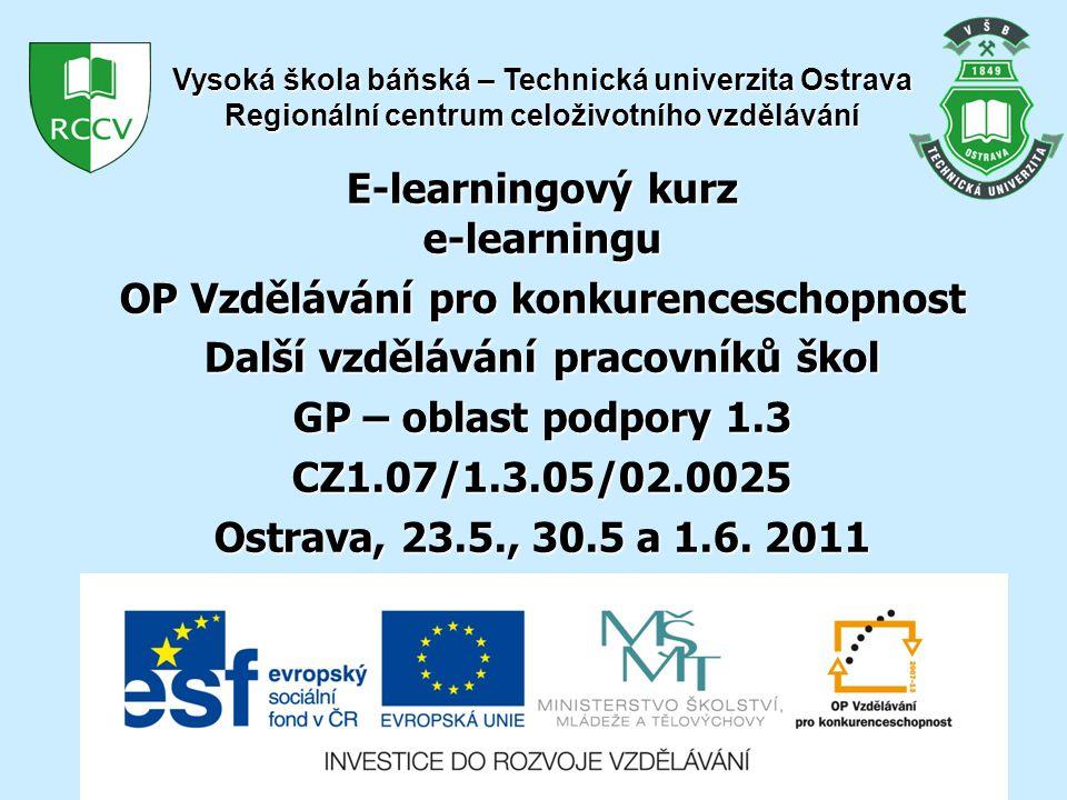E-learningový kurz e-learningu OP Vzdělávání pro konkurenceschopnost Další vzdělávání pracovníků škol GP – oblast podpory 1.3 CZ1.07/1.3.05/02.0025 Ostrava, 23.5., 30.5 a 1.6.