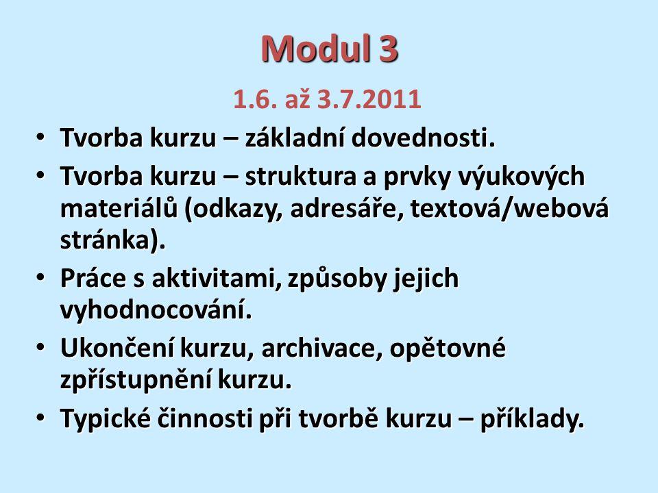 Modul 3 1.6. až 3.7.2011 Tvorba kurzu – základní dovednosti.