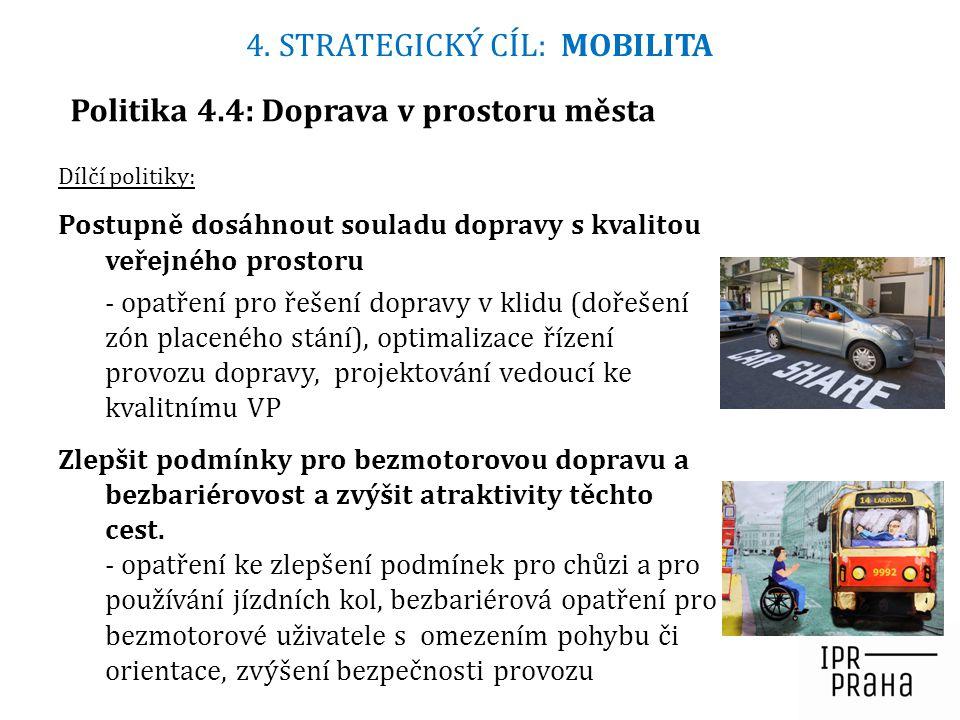 Politika 4.4: Doprava v prostoru města Dílčí politiky: Postupně dosáhnout souladu dopravy s kvalitou veřejného prostoru - opatření pro řešení dopravy