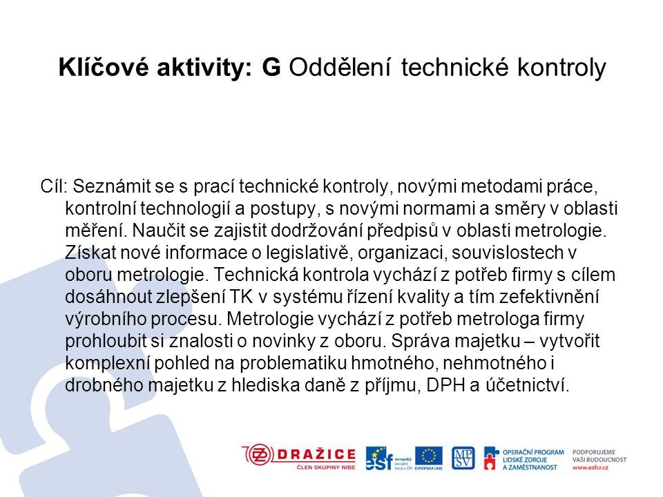 Klíčové aktivity: G Oddělení technické kontroly Cíl: Seznámit se s prací technické kontroly, novými metodami práce, kontrolní technologií a postupy, s novými normami a směry v oblasti měření.