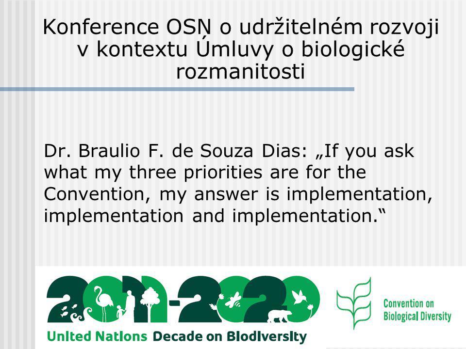 Úmluva o biologické rozmanitosti, CBD 193 smluvních stran, vstup v platnost v roce 1993 Sekretariát CBD v Montrealu, COP 3 hlavní cíle: ochrana biodiverzity udržitelné využívání biodiverzity zajištění přístupu ke genetickým zdrojům a sdílení přínosů z jejich využívání naplňování v ČR: MŽP a MZe
