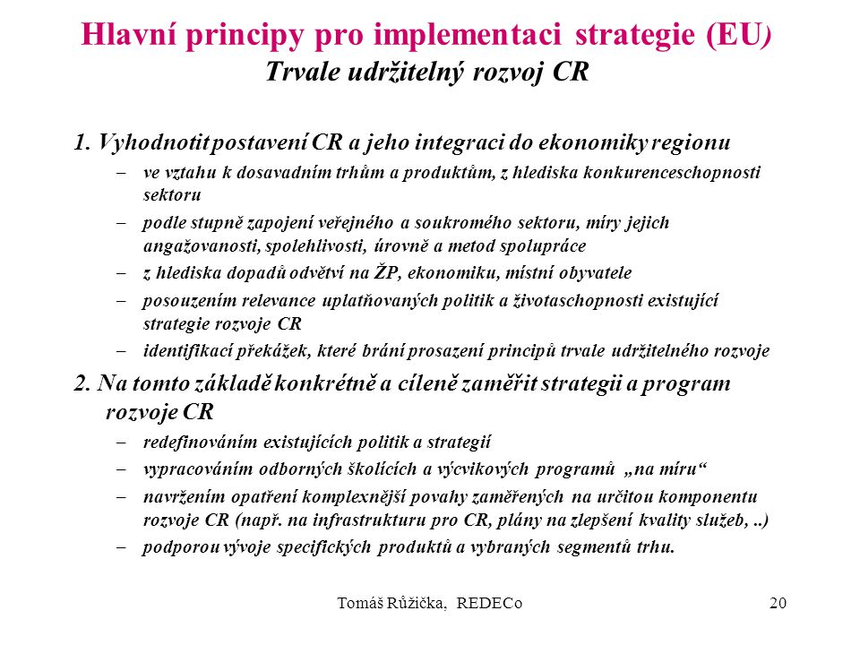 Tomáš Růžička, REDECo20 Hlavní principy pro implementaci strategie (EU ) Trvale udržitelný rozvoj CR 1.