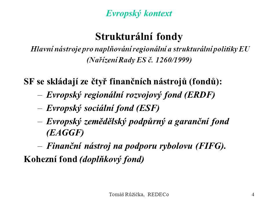 Tomáš Růžička, REDECo4 Evropský kontext Strukturální fondy Hlavní nástroje pro naplňování regionální a strukturální politiky EU (Nařízení Rady ES č.