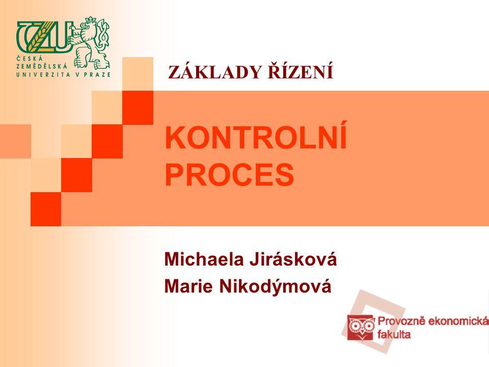 1 KONTROLNÍ PROCES Michaela Jirásková Marie Nikodýmová ZÁKLADY ŘÍZENÍ