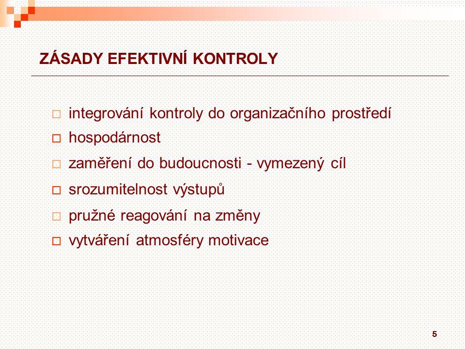 5 ZÁSADY EFEKTIVNÍ KONTROLY  integrování kontroly do organizačního prostředí  hospodárnost  zaměření do budoucnosti - vymezený cíl  srozumitelnost
