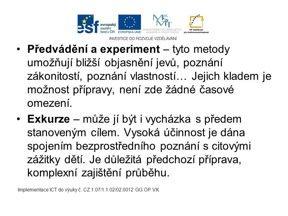 Předvádění a experiment – tyto metody umožňují bližší objasnění jevů, poznání zákonitostí, poznání vlastností… Jejich kladem je možnost přípravy, není