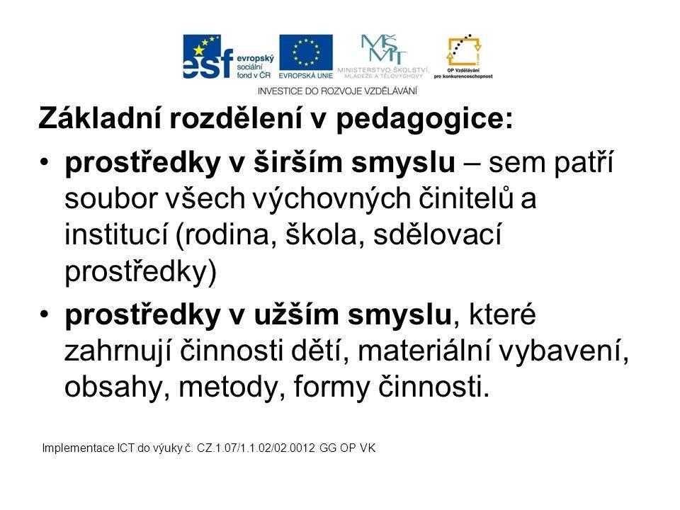 Základní rozdělení v pedagogice: prostředky v širším smyslu – sem patří soubor všech výchovných činitelů a institucí (rodina, škola, sdělovací prostře