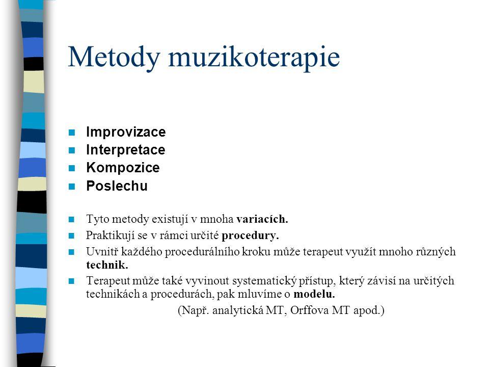 Metody muzikoterapie Improvizace Interpretace Kompozice Poslechu Tyto metody existují v mnoha variacích. Praktikují se v rámci určité procedury. Uvnit