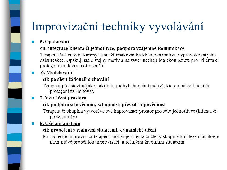 Improvizační techniky vyvolávání 5. Opakování cíl: integrace klienta či jednotlivce, podpora vzájemné komunikace Terapeut či členové skupiny se snaží