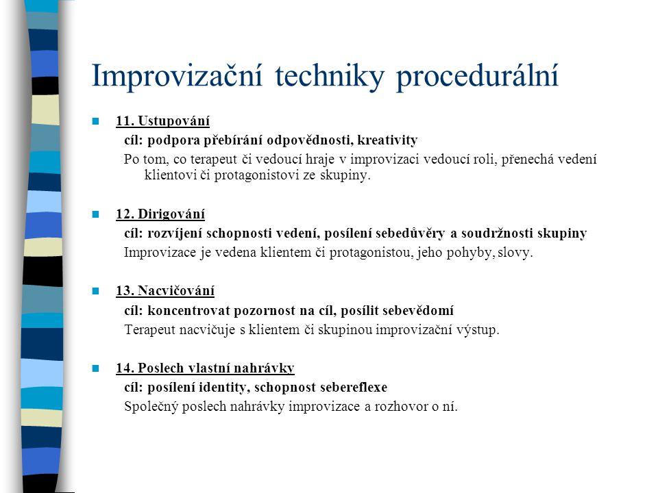 Improvizační techniky procedurální 11. Ustupování cíl: podpora přebírání odpovědnosti, kreativity Po tom, co terapeut či vedoucí hraje v improvizaci v