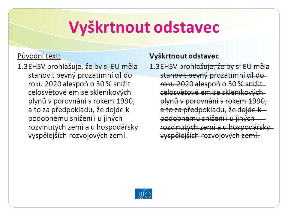 Vyškrtnout odstavec Původní text: 1.3EHSV prohlašuje, že by si EU měla stanovit pevný prozatímní cíl do roku 2020 alespoň o 30 % snížit celosvětové em