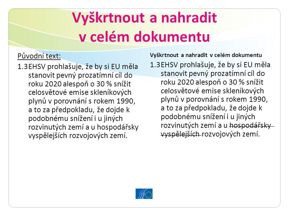 Vyškrtnout a nahradit v celém dokumentu Původní text: 1.3EHSV prohlašuje, že by si EU měla stanovit pevný prozatímní cíl do roku 2020 alespoň o 30 % s