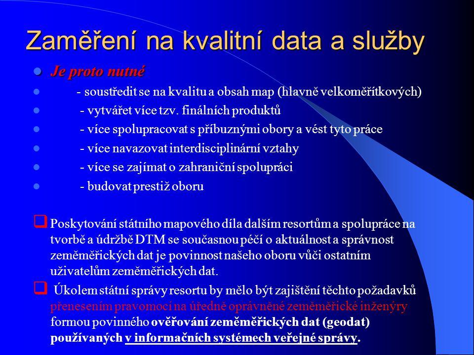 Zaměření na kvalitní data a služby Je proto nutné Je proto nutné - soustředit se na kvalitu a obsah map (hlavně velkoměřítkových) - vytvářet více tzv.