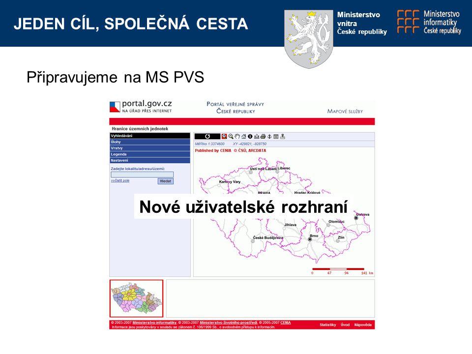 JEDEN CÍL, SPOLEČNÁ CESTA Ministerstvo vnitra České republiky Nové uživatelské rozhraní Připravujeme na MS PVS