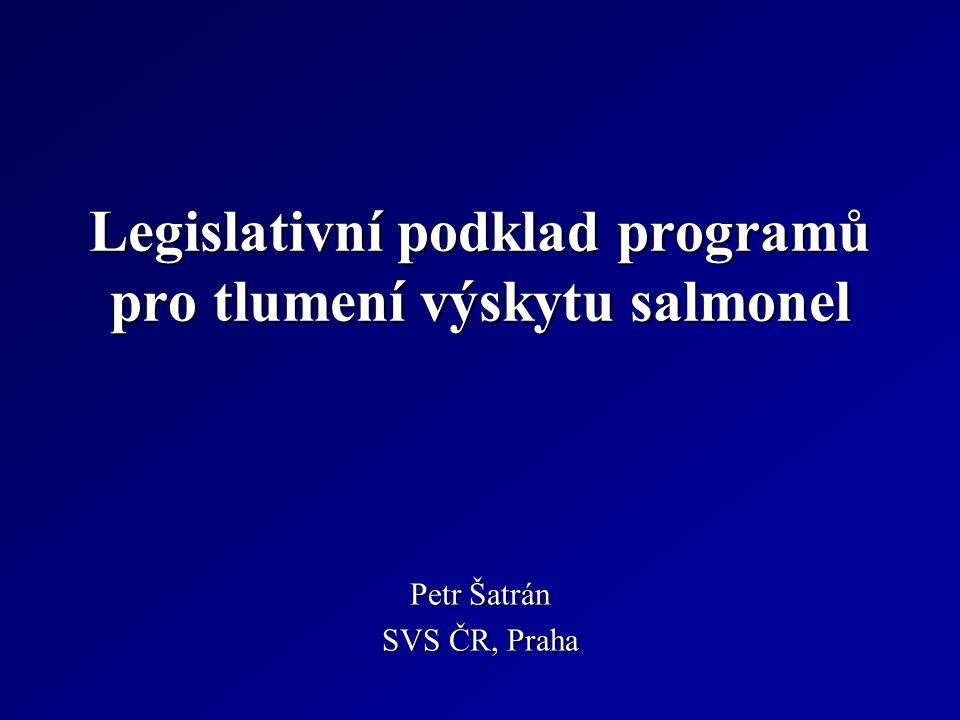 Legislativní podklad programů pro tlumení výskytu salmonel Petr Šatrán SVS ČR, Praha