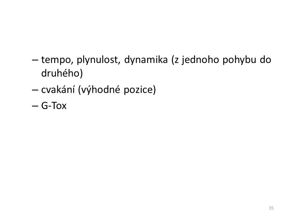 – tempo, plynulost, dynamika (z jednoho pohybu do druhého) – cvakání (výhodné pozice) – G-Tox 35