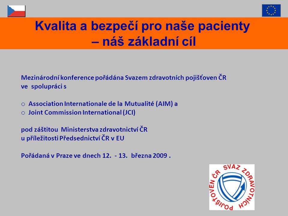 Kvalita a bezpečí pro naše pacienty – náš základní cíl Mezinárodní konference pořádána Svazem zdravotních pojišťoven ČR ve spolupráci s o Association