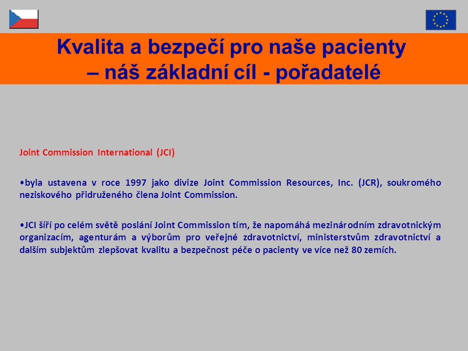 Joint Commission International (JCI) byla ustavena v roce 1997 jako divize Joint Commission Resources, Inc.