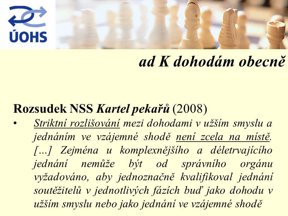 ad K dohodám obecně Rozsudek NSS Kartel pekařů (2008) Striktní rozlišování mezi dohodami v užším smyslu a jednáním ve vzájemné shodě není zcela na místě.