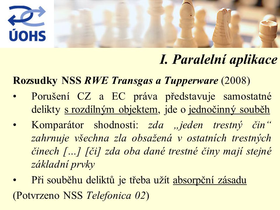 I. Paralelní aplikace Rozsudky NSS RWE Transgas a Tupperware (2008) Porušení CZ a EC práva představuje samostatné delikty s rozdílným objektem, jde o