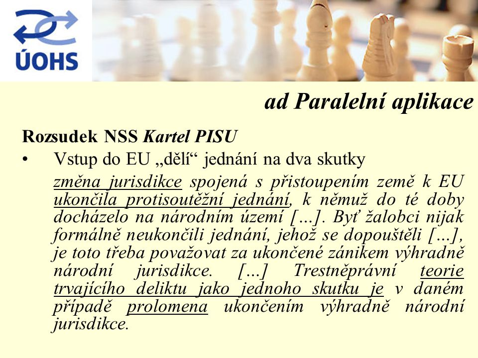 """ad Paralelní aplikace Rozsudek NSS Kartel PISU Vstup do EU """"dělí jednání na dva skutky změna jurisdikce spojená s přistoupením země k EU ukončila protisoutěžní jednání, k němuž do té doby docházelo na národním území […]."""