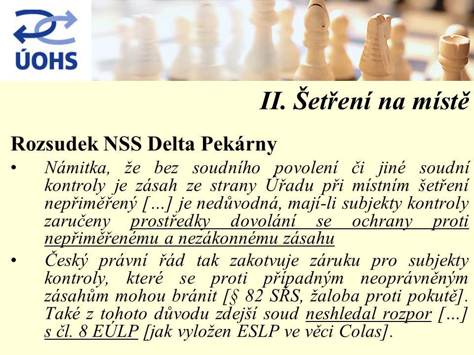 II. Šetření na místě Rozsudek NSS Delta Pekárny Námitka, že bez soudního povolení či jiné soudní kontroly je zásah ze strany Úřadu při místním šetření