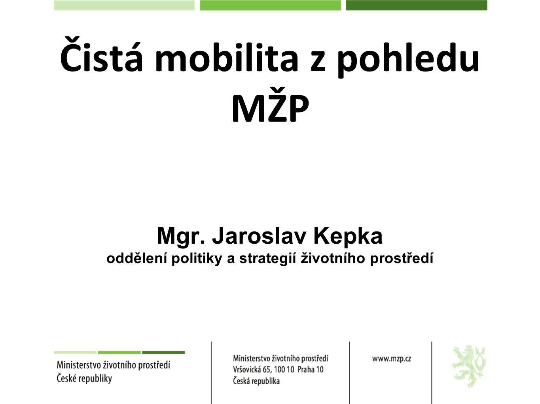 Čistá mobilita – důvody pro její podporu Zlepšení kvality ovzduší a zlepšení kvality života obyvatel (nejen CO 2, ale také NOx, PM10;PM2,5, aromatické uhlovodíky a těžké kovy) Snížení hluku Zajistit připravenost ČR na implementaci směrnic a strategií EU Zmírnění závislosti na fosilních palivech Urychlení vývoje čistých technologií Zvýšení konkurenceschopnosti automobilového průmyslu a přidružených oblastí