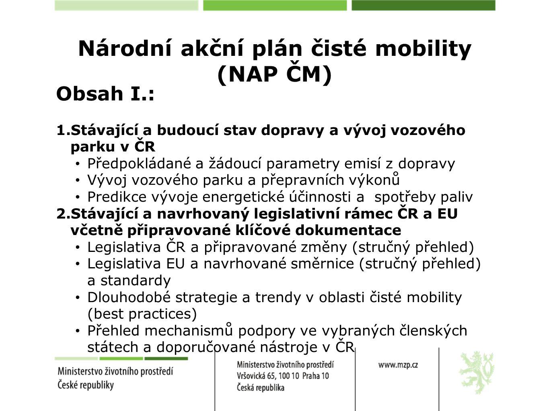 Národní akční plán čisté mobility (NAP ČM) Obsah I.: 1.Stávající a budoucí stav dopravy a vývoj vozového parku v ČR Předpokládané a žádoucí parametry