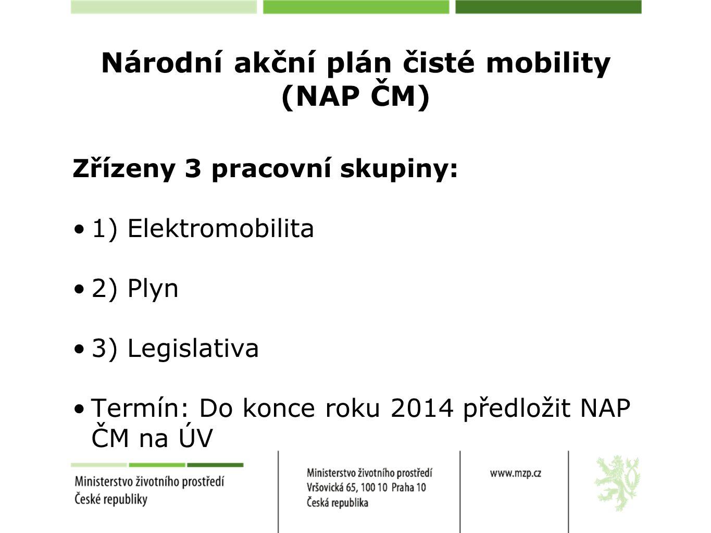 Národní akční plán čisté mobility (NAP ČM) Zřízeny 3 pracovní skupiny: 1) Elektromobilita 2) Plyn 3) Legislativa Termín: Do konce roku 2014 předložit