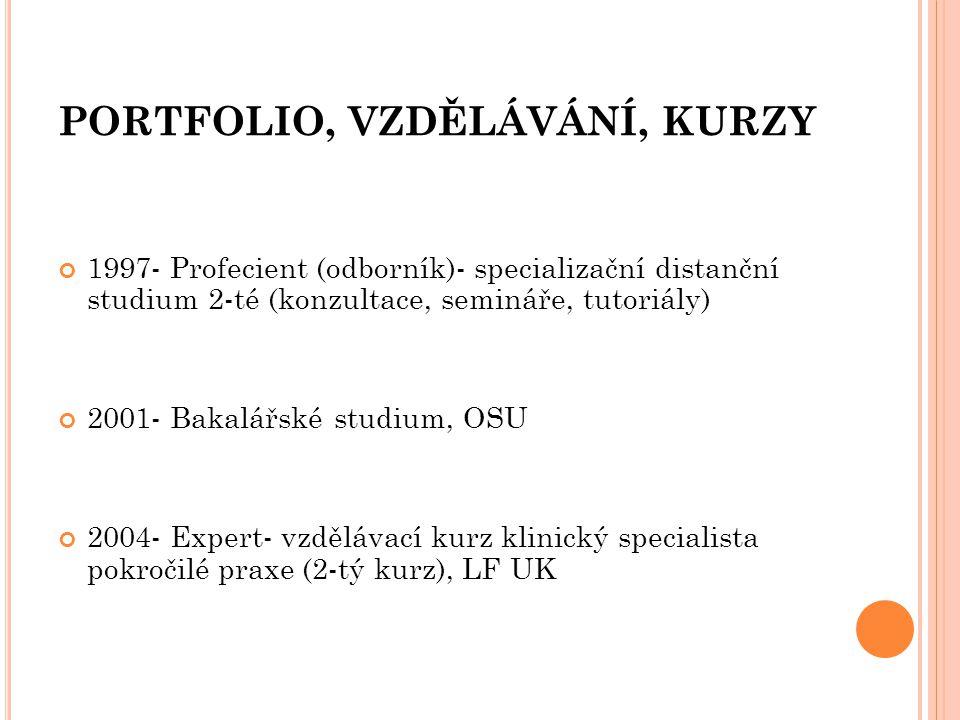 PORTFOLIO, VZDĚLÁVÁNÍ, KURZY 1997- Profecient (odborník)- specializační distanční studium 2-té (konzultace, semináře, tutoriály) 2001- Bakalářské stud