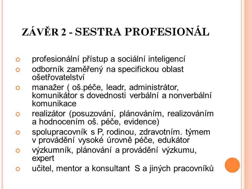 ZÁVĚR 2 - SESTRA PROFESIONÁL profesionální přístup a sociální inteligencí odborník zaměřený na specifickou oblast ošetřovatelství manažer ( oš.péče, l