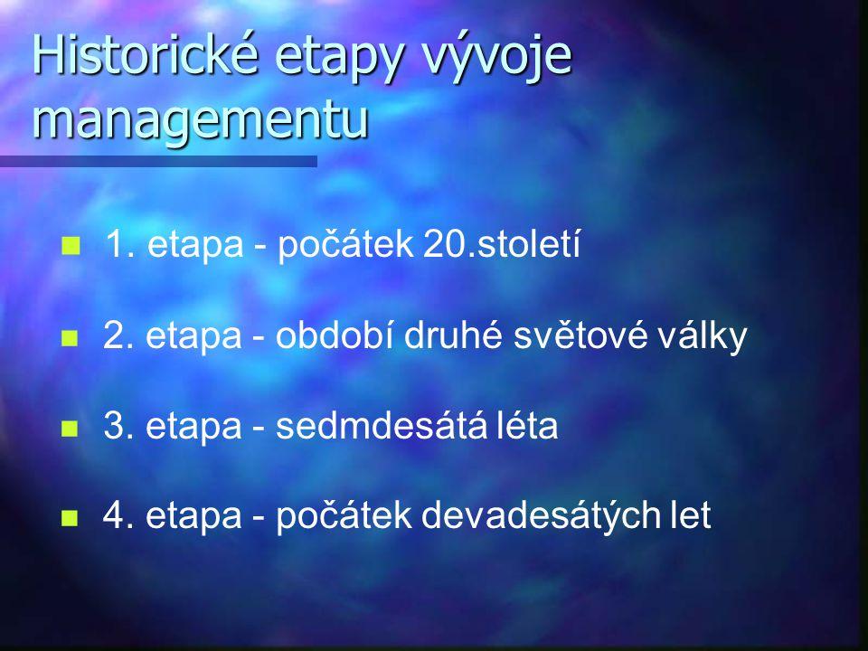 Historické etapy vývoje managementu 1. etapa - počátek 20.století 2. etapa - období druhé světové války 3. etapa - sedmdesátá léta 4. etapa - počátek
