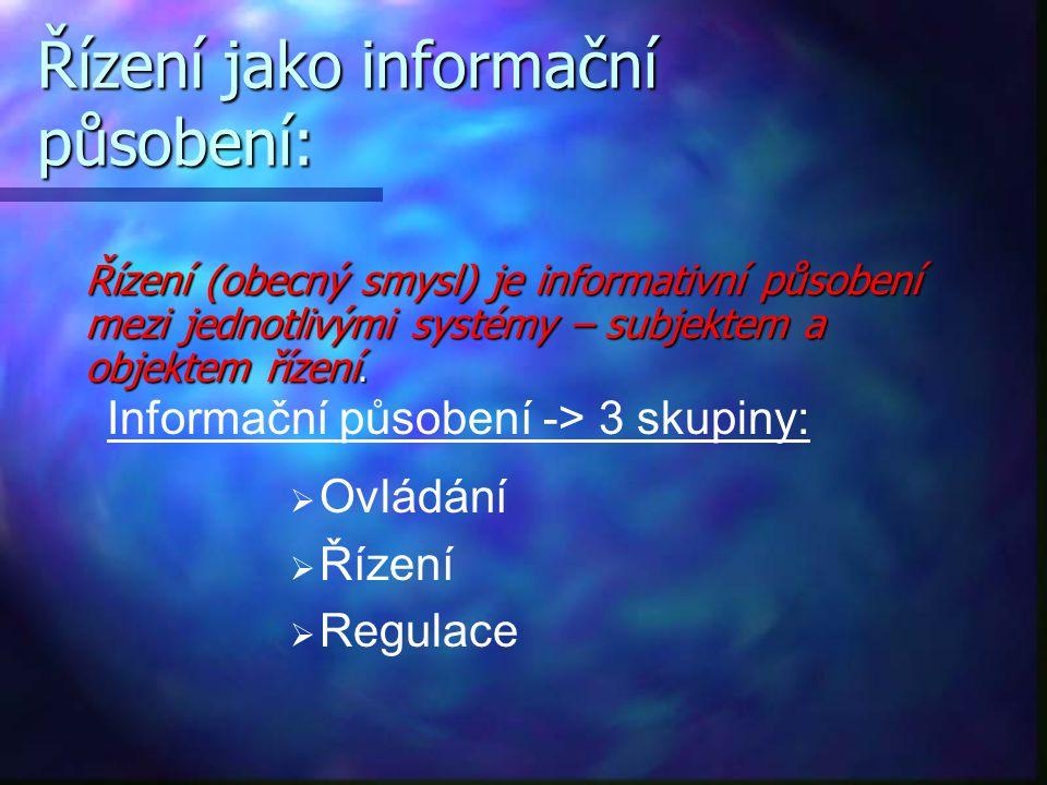 Řízení jako informační působení: Řízení (obecný smysl) je informativní působení mezi jednotlivými systémy – subjektem a objektem řízení. Informační pů
