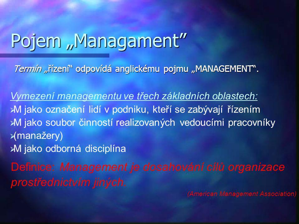 """Pojem """"Managament"""" Termín """"řízení"""" odpovídá anglickému pojmu """"MANAGEMENT"""". Definice: Management je dosahování cílů organizace prostřednictvím jiných."""
