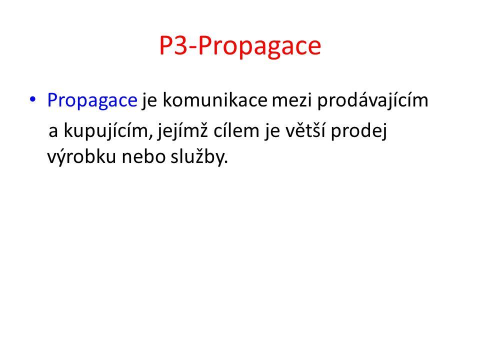 P3-Propagace Propagace je komunikace mezi prodávajícím a kupujícím, jejímž cílem je větší prodej výrobku nebo služby.