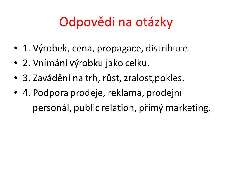 Odpovědi na otázky 1. Výrobek, cena, propagace, distribuce.