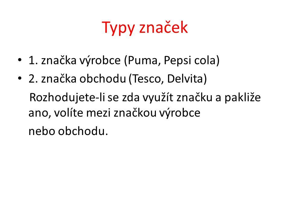 Typy značek 1. značka výrobce (Puma, Pepsi cola) 2.