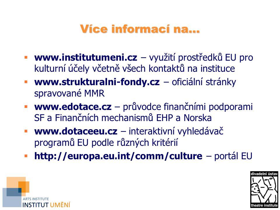 Více informací na...  www.institutumeni.cz – využití prostředků EU pro kulturní účely včetně všech kontaktů na instituce  www.strukturalni-fondy.cz