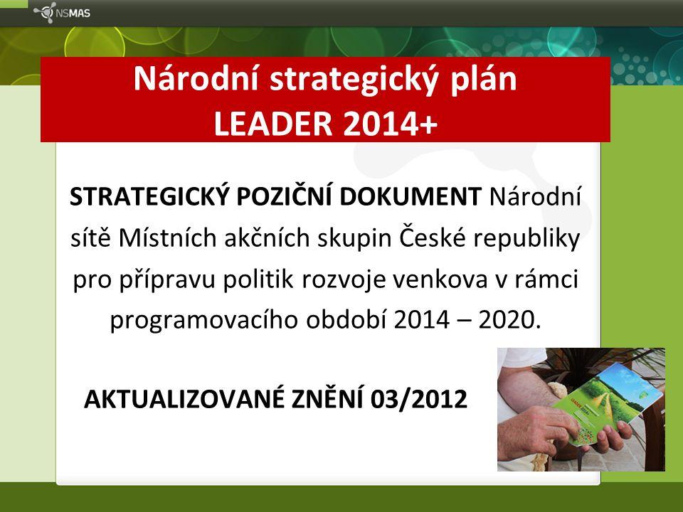 Národní strategický plán LEADER 2014+ STRATEGICKÝ POZIČNÍ DOKUMENT Národní sítě Místních akčních skupin České republiky pro přípravu politik rozvoje v