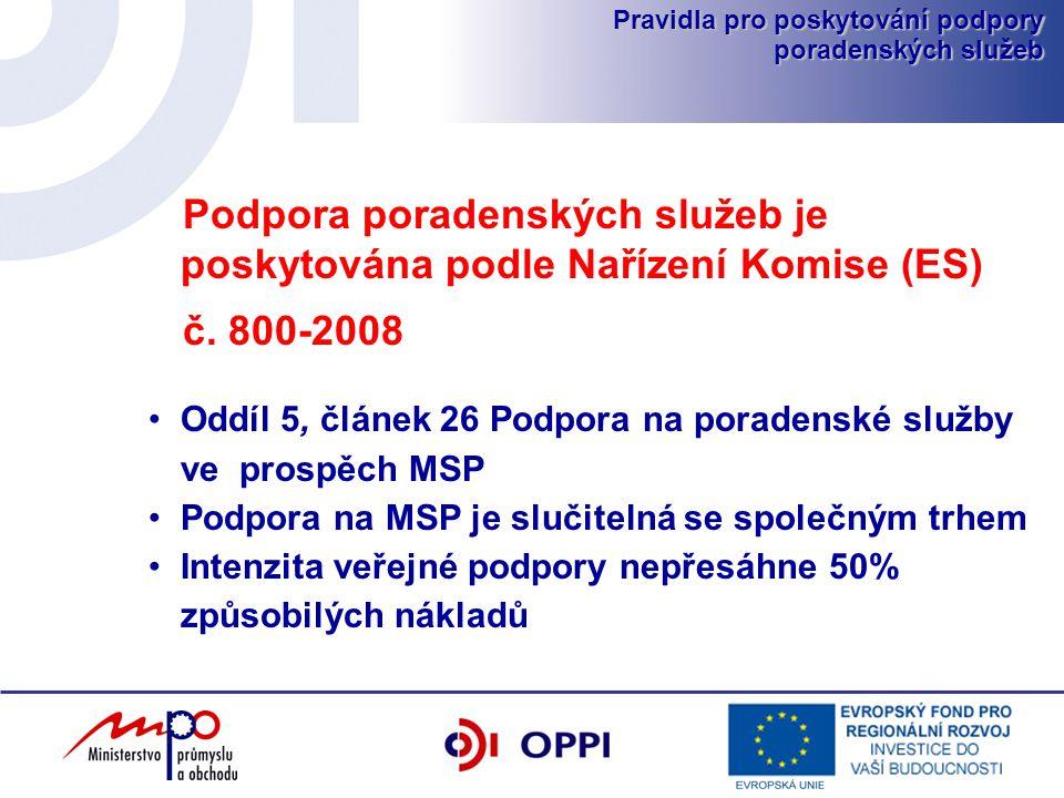 Pravidla pro poskytování podpory poradenských služeb Podpora poradenských služeb je poskytována podle Nařízení Komise (ES) č.