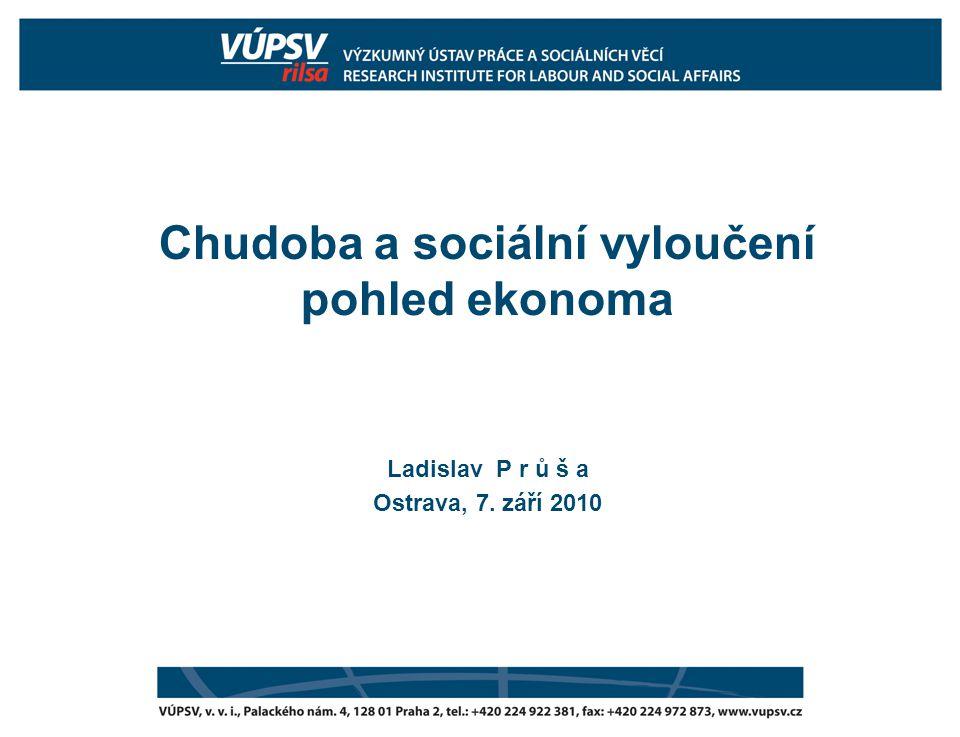Chudoba a sociální vyloučení pohled ekonoma Ladislav P r ů š a Ostrava, 7. září 2010